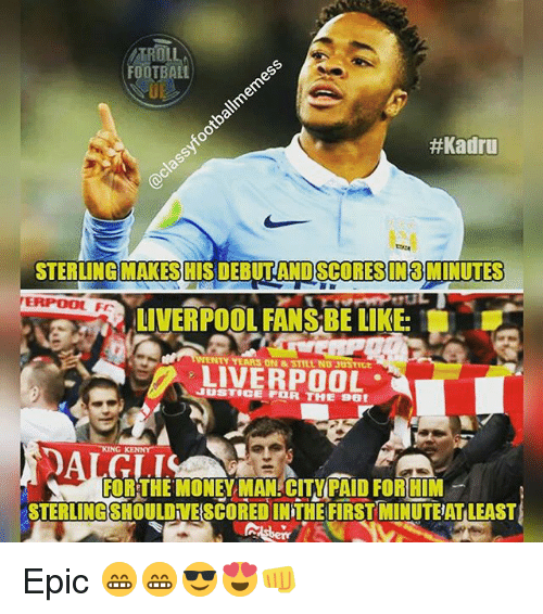 fc liverpool: FOOTBALL  #Kadru  STERLING MAKESHIS DEBUT ANDSCORESIN8MINUTES  TERPOOL FC  LIVERPOOL FANSEE LIKE  WENTY YEARS ON & STILL NO JUSTITE  JUSTICE FOR THE  KING KENNY  FOR THE MONEYMAN CITY PAID FORHIM  STERLINGSHOULDMESCOREDINTHE FIRST MINUTEATLEAST Epic 😁😁😎😍👊