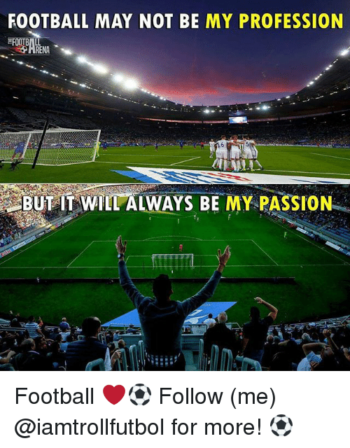 Professionalism: FOOTBALL MAY NOT BE MY PROFESSION  BUT T WILL ALWAYS BE MY PASSION Football ❤️⚽️ Follow (me) @iamtrollfutbol for more! ⚽️