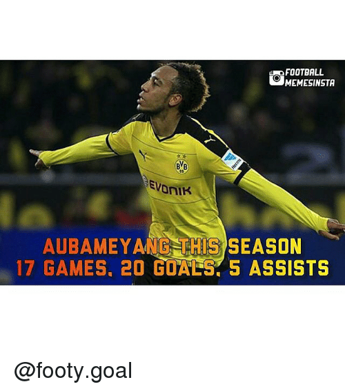 season 17: FOOTBALL  MEMESINSTA  EVonIK  AUBAMEYANG THIS SEASON  17 GAMES, 20 GOALS, 5 ASSISTS @footy.goal