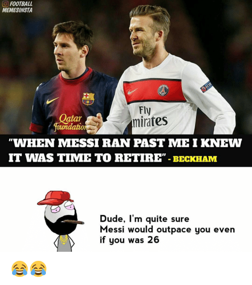 "Memes, Messi, and 🤖: FOOTBALL  MEMESINSTA  Fly  atar  minates  foundation  WHEN MESSI RAN PAST MEI KNEW  IT WAS TIME TO RETIRE"" BECKHAM  Dude, I'm quite sure  Messi would outpace you even  if you was 26 😂😂"