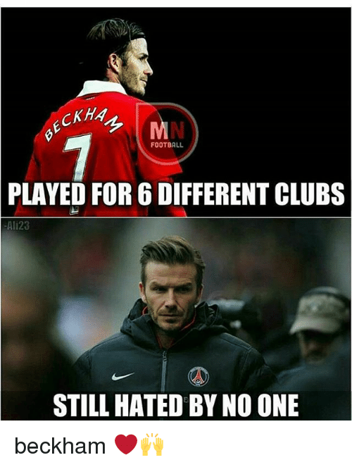 Memes, 🤖, and One: FOOTBALL  PLAYED FOR 6 DIFFERENT CLUBS  AI128  STILL HATED BY NO ONE beckham ❤🙌