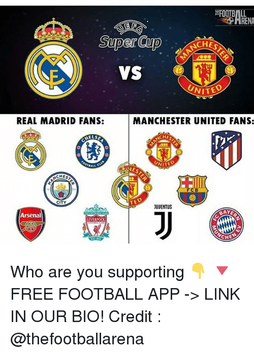 Arsenal, Football, and Memes: FOOTBALL  RENA  CHES  VS  NITED  REAL MADRID FANS:  MANCHESTER UNITED FANS:  CHES  FCB  CITY  TED  JUUENTUS  Arsenal  AY  LIVERPOOL  CHES Who are you supporting 👇 🔻FREE FOOTBALL APP -> LINK IN OUR BIO! Credit : @thefootballarena