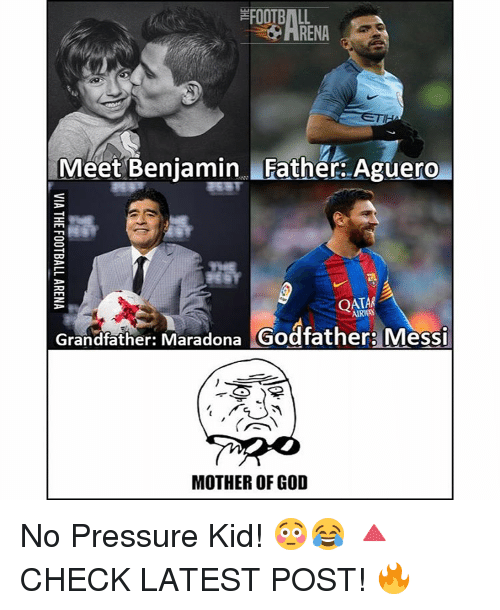 godfathers: FOOTBALL  RENA  Meet Benjamin Father. Aguero  QATAR  Grandfather: Maradona  Godfather: Messi  MOTHER OF GOD No Pressure Kid! 😳😂 🔺CHECK LATEST POST! 🔥