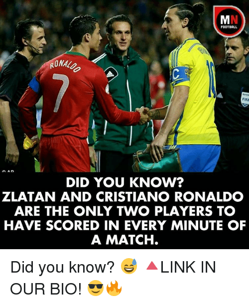 Cristiano Ronaldo, Memes, and Match: FOOTBALL  RONALO  FIRA  AD  DID YOU KNOW?  ZLATAN AND CRISTIANO RONALDO  ARE THE ONLY TWO PLAYERS TO  HAVE SCORED IN EVERY MINUTE OF  A MATCH. Did you know? 😅 🔺LINK IN OUR BIO! 😎🔥