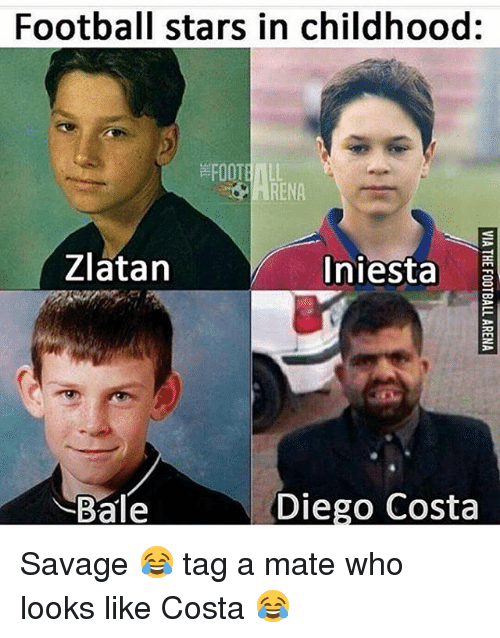 Diego Costa, Football, and Memes: Football stars in childhood:  RENA  Zlatan  Iniesta  Bale  Diego Costa Savage 😂 tag a mate who looks like Costa 😂