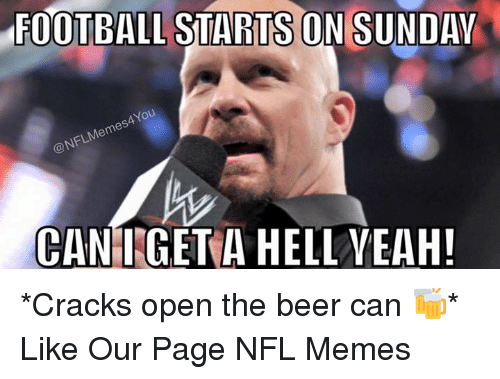 Beer, Meme, and Memes: FOOTBALL STARTS ON SUNDAY  ANOU  Memes  NFL CAN I GET A HELL YEAH! *Cracks open the beer can 🍻*  Like Our Page NFL Memes