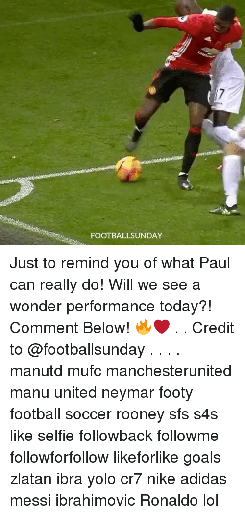 Adidas, Football, and Goals: FOOTBALL SUNDAY Just to remind you of what Paul can really do! Will we see a wonder performance today?! Comment Below! 🔥❤️ . . Credit to @footballsunday . . . . manutd mufc manchesterunited manu united neymar footy football soccer rooney sfs s4s like selfie followback followme followforfollow likeforlike goals zlatan ibra yolo cr7 nike adidas messi ibrahimovic Ronaldo lol
