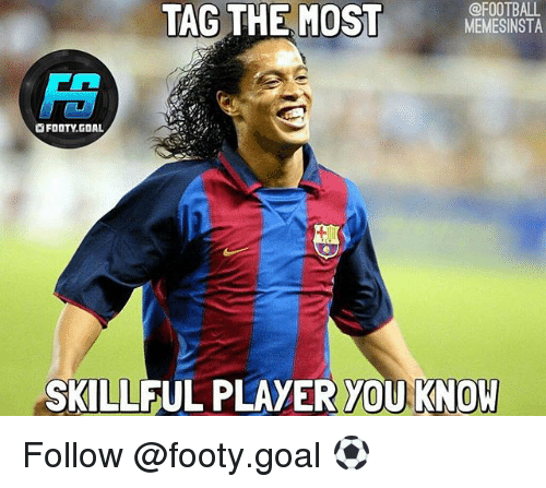 memes: @FOOTBALL  TAG THE MOST  MEMESINSTA  FOOTY GOAL  SKILLFUL PLAYER OU KNOW Follow @footy.goal ⚽️