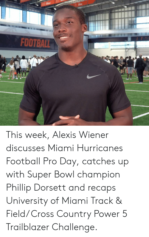 miami hurricanes: FOOTBALL This week, Alexis Wiener discusses Miami Hurricanes Football Pro Day, catches up with Super Bowl champion Phillip Dorsett and recaps University of Miami Track & Field/ Cross Country Power 5 Trailblazer Challenge.