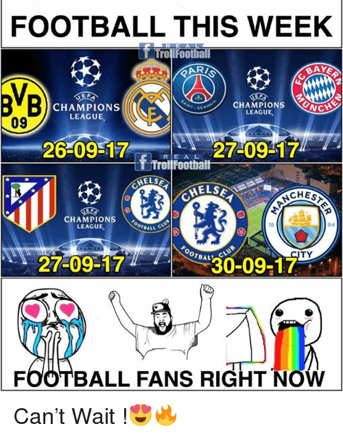 Football, Memes, and Champions League: FOOTBALL  THIS WEEK  T TrollFootball  BAY  BB  CHAMPIONS OC  DD CHAMPIONS  LEAGUE  LEAGUE,  09  27-09-17  fTrotfoothalh  BELSMELSE  CHES  CHAMPIONS  LEAGUE  18  94  OTBAL  TY  27-09-17  30-09:1  FOOTBALL FANS RIGHT NOW Can't Wait !😍🔥
