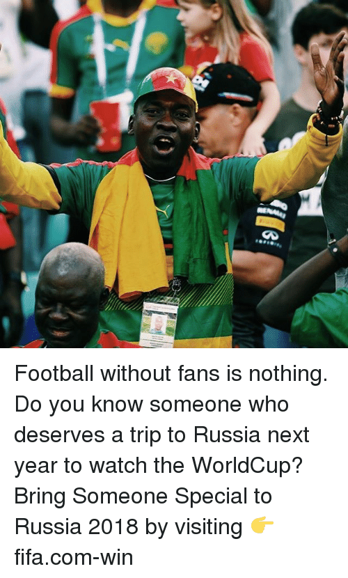 Fifa, Football, and Memes: Football without fans is nothing. Do you know someone who deserves a trip to Russia next year to watch the WorldCup? Bring Someone Special to Russia 2018 by visiting 👉 fifa.com-win