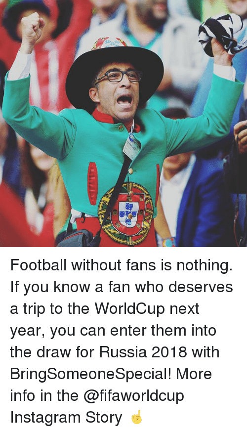 Football, Instagram, and Memes: Football without fans is nothing. If you know a fan who deserves a trip to the WorldCup next year, you can enter them into the draw for Russia 2018 with BringSomeoneSpecial! More info in the @fifaworldcup Instagram Story ☝️