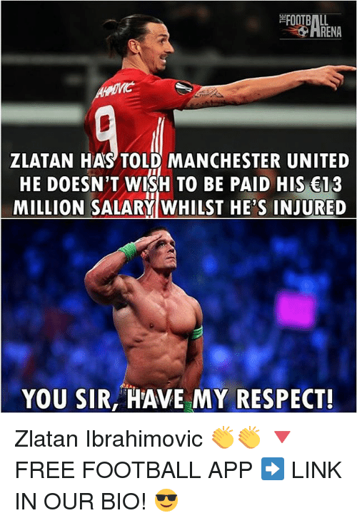 Zlatan Ibrahimovic: FOOTBALL  ZLATAN HAS TOLD MANCHESTER UNITED  HE DOESN'T WISH TO BE PAID HIS €13  MILLION SALARY WHILST HE'S INJURED  YOU SIR, HAVE MY RESPECT! Zlatan Ibrahimovic 👏👏 🔻FREE FOOTBALL APP ➡️ LINK IN OUR BIO! 😎