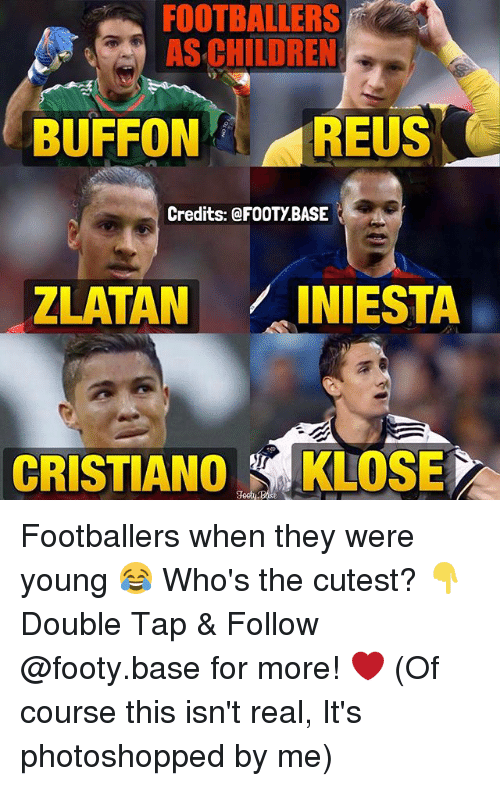 Buffones: FOOTBALLERS  CHILDREN  AS BUFFON REUS  Credits: FOOTy BASE  ZLATAN  INIESTA  CRISTIANO  kLOSET Footballers when they were young 😂 Who's the cutest? 👇 Double Tap & Follow @footy.base for more! ❤️ (Of course this isn't real, It's photoshopped by me)