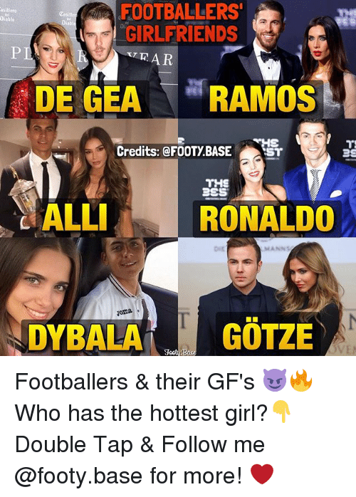 """Geas: FOOTBALLERS  Diable  GIRLFRIENDS  DE GEA  """"RAMOS  Credits: @FOOTy BASE  ST  THE  BES  ALLI  RONALDO  MANN  Noma  SDYBALA  GOTZE Footballers & their GF's 😈🔥 Who has the hottest girl?👇 Double Tap & Follow me @footy.base for more! ❤️"""