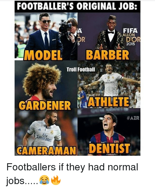 Barber, Fifa, and Memes: FOOTBALLER'S ORIGINAL JOB:  FIFA  ALLON  OR  D'OR  2015  MODEL  BARBER  Troll Football  minates  GARDENER RAATHLETE  #AZR  rates  CAMERAMAN DENTIST Footballers if they had normal jobs.....😂🔥