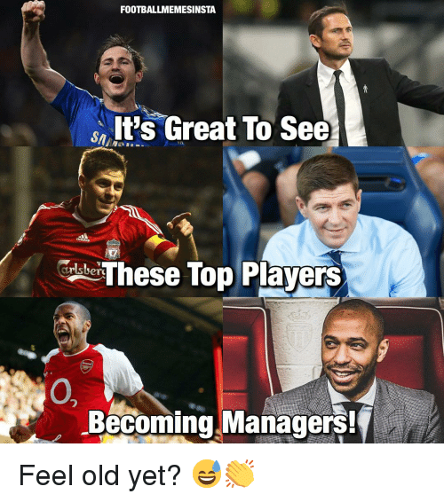 Memes, Old, and 🤖: FOOTBALLMEMESINSTA  It's Great To See  hese Top Players  Becoming Managers Feel old yet? 😅👏