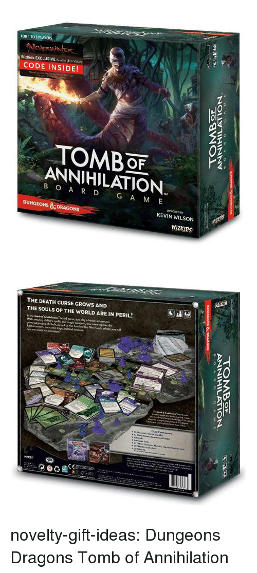dungeons: FOR 1 TO5 PLAYERS  WizKids EXCLUSIVE Bundle ($2o Value)  CODE INSIDE!  02  TOMBOF  ANNIHILATION  B O A R D G A M E  DESIGNED BY  DUNGEONS &DRAGONS  KEVIN WILSON  WiZK!DS   THE DEATH CURSE GROWS AND  THE SOULS OF THE WORLD ARE IN PERIL!  .20  ieN novelty-gift-ideas:  Dungeons  Dragons Tomb of Annihilation