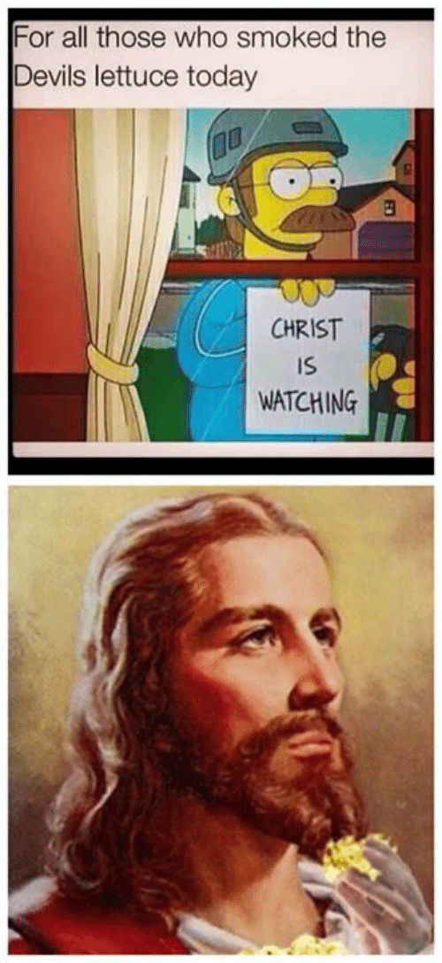 Christ Is Watching: For all those who smoked the  Devils lettuce today  CHRIST  IS  WATCHING