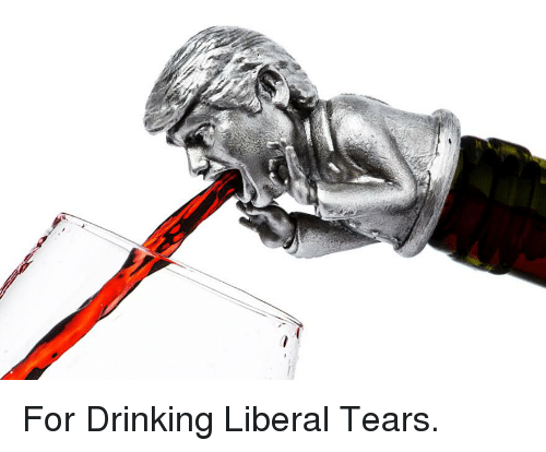 Drinking Liberal Tears