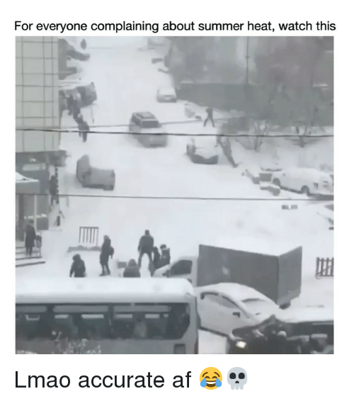Af, Funny, and Lmao: For everyone complaining about summer heat, watch this Lmao accurate af 😂💀