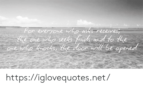ore: For everyone who asts receves  e ore who seeks faok nd to the  Cne ho baocks, tedoor wll Se opered https://iglovequotes.net/