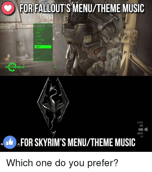 Rims: FOR FALLOUT'S MENU/THEME MUSIC  CONTINUE  NEW  40AD  SETTINGS  QUIT  BETHESDA  LOAD  CREDITS  AFOR SKY RIM'S MENU/THEME MUSIC Which one do you prefer?