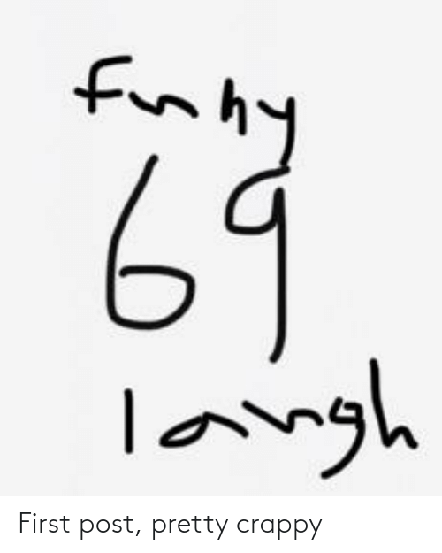 Finny: for  finny  69  langh First post, pretty crappy