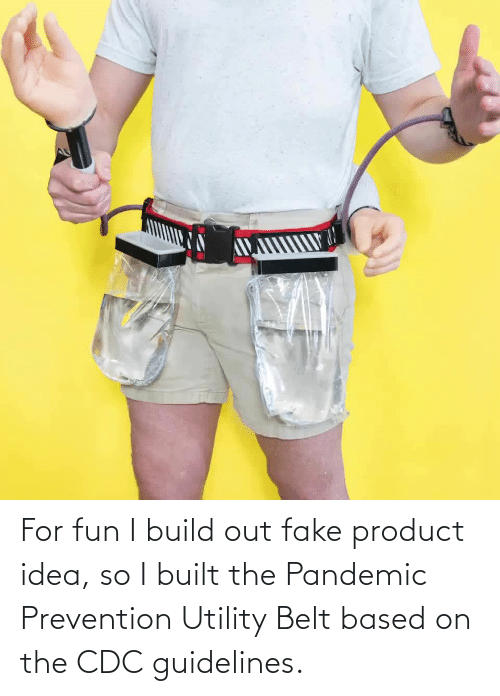 fake: For fun I build out fake product idea, so I built the Pandemic Prevention Utility Belt based on the CDC guidelines.