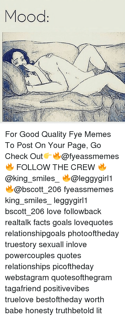 Facts, Fye, and Goals: For Good Quality Fye Memes To Post On Your Page, Go Check Out👉🔥@fyeassmemes🔥 FOLLOW THE CREW 🔥@king_smiles_ 🔥@leggygirl1 🔥@bscott_206 fyeassmemes king_smiles_ leggygirl1 bscott_206 love followback realtalk facts goals lovequotes relationshipgoals photooftheday truestory sexuall inlove powercouples quotes relationships picoftheday webstagram quotesofthegram tagafriend positivevibes truelove bestoftheday worth babe honesty truthbetold lit