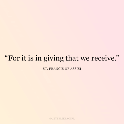 """st francis: """"For it is in giving that we receive.""""  ST. FRANCIS OF ASSISI  @_TYPELIKEAGIRL"""