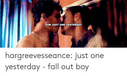 Fall Out Boy: FOR JUST ONE YESTERDAY hargreevesseance:  just one yesterday - fall out boy