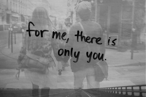Only You: for me, there is  only you