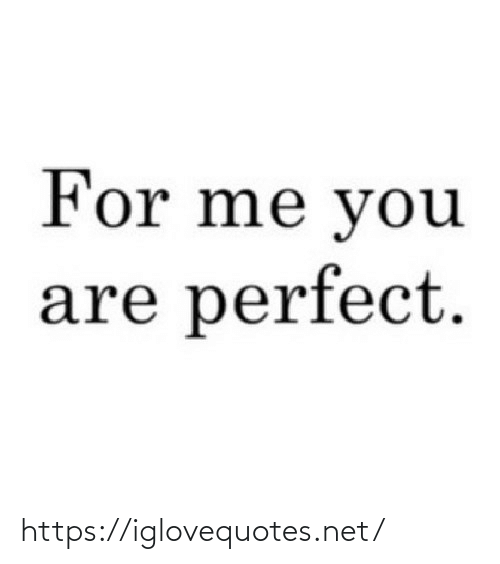 me you: For me you  are perfect. https://iglovequotes.net/