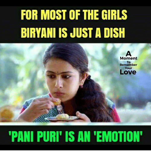 biryani: FOR MOST OF THE GIRLS  BIRYANI IS JUST A DISH  Moment  To  Remember  Your  Love  PANI PURI' IS AN 'EMOTION