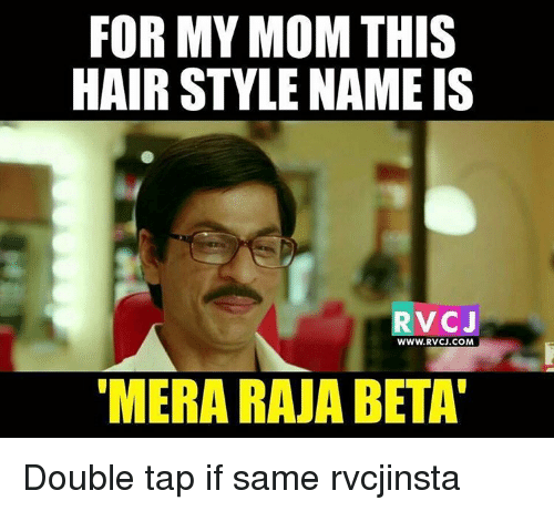 "Memes, Hairstyles, and 🤖: FOR MY MOM THIS  HAIRSTYLE NAME IS  RV CJ  WWW. RVCJ.COM  ""MERA RAJA BETA Double tap if same rvcjinsta"