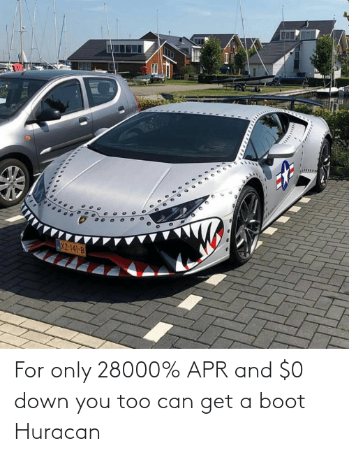 apr: For only 28000% APR and $0 down you too can get a boot Huracan