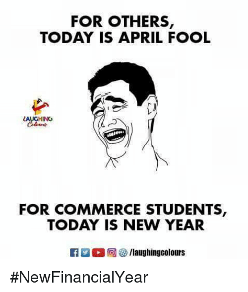 New Year's, Today, and April: FOR OTHERS,  TODAY IS APRIL FOOL  LAUGHING  FOR COMMERCE STUDENTS,  TODAY IS NEW YEAR  83 E 0回5/laughingcolours #NewFinancialYear