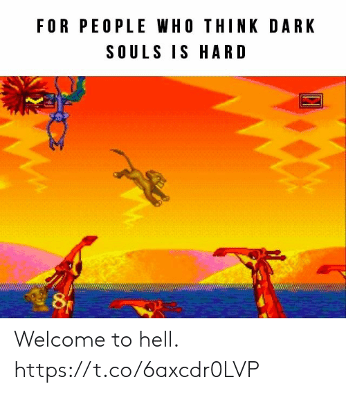 Dark Souls: FOR PEOPLE WHO THINK DARK  SOULS IS HARD Welcome to hell. https://t.co/6axcdr0LVP