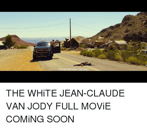 Claud: FOR PROMOTIONAL USE ONLY THE WHiTE JEAN-CLAUDE VAN JODY  FULL MOViE COMiNG SOON