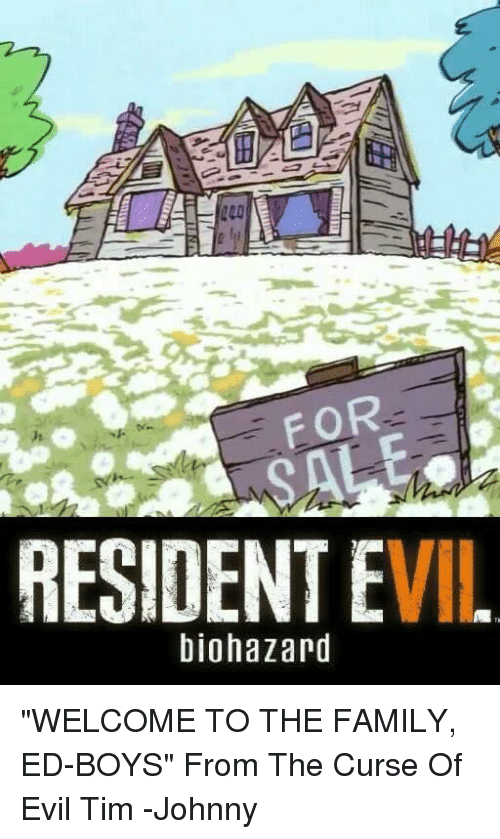 "Johnnies: FOR  RESIDENT EVIL  biohazard ""WELCOME TO THE FAMILY, ED-BOYS"" From The Curse Of Evil Tim -Johnny"