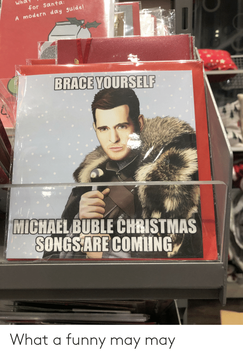 Christmas, Funny, and Michael: for Santa:  A modern day guide!  BRACE YOURSELF  MICHAEL BUBLE CHRISTMAS  SONGS ARE COMIING What a funny may may
