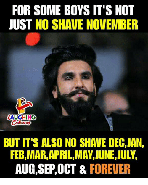 No Shave November, Forever, and April: FOR SOME BOYS ITS NOT  JUST NO SHAVE NOVEMBER  AUGHING  BUT IT'S ALSO NO SHAVE DEC,JAN,  FEB,MAR,APRIL,MAY,JUNE,JULY,  AUG,SEP,OCT & FOREVER