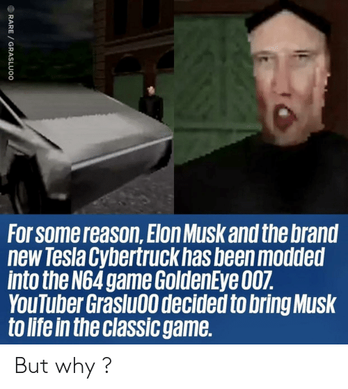 brand: For Some reason,Elon Musk and the brand  new Tesla Cybertruck has been modded  into the N64 game GoldenEye 007.  YouTuber Graslu00 decided to bring Musk  to life in the classic game.  RARE GRASLUOO But why ?