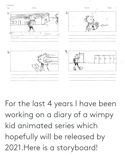 wimpy kid: For the last 4 years I have been working on a diary of a wimpy kid animated series which hopefully will be released by 2021.Here is a storyboard!