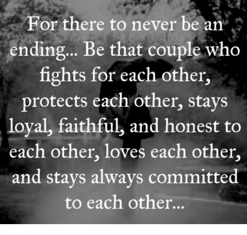 Memes, 🤖, and Coupling: For there to never be an  ending... Be that couple who  fights for each other,  protects each other, stays  loyal, faithful, and honest to  each other, loves each other,  and stays always committed  to each other...