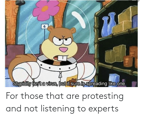 Protesting: For those that are protesting and not listening to experts