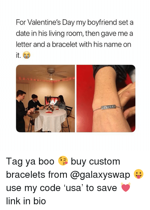 Boo, Valentine's Day, and Date: For Valentine's Day my boyfriend set a  date in his living room, then gave me a  letter and a bracelet with his name on  it. Tag ya boo 😘 buy custom bracelets from @galaxyswap 😛 use my code 'usa' to save 💓 link in bio