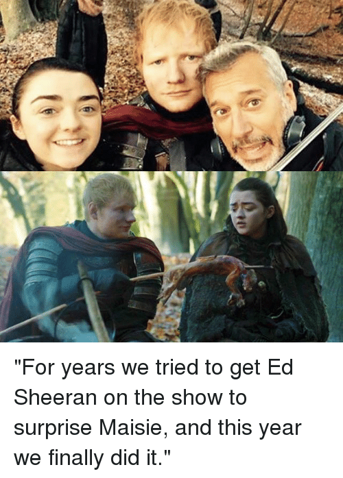 "Memes, Ed Sheeran, and 🤖: ""For years we tried to get Ed Sheeran on the show to surprise Maisie, and this year we finally did it."""