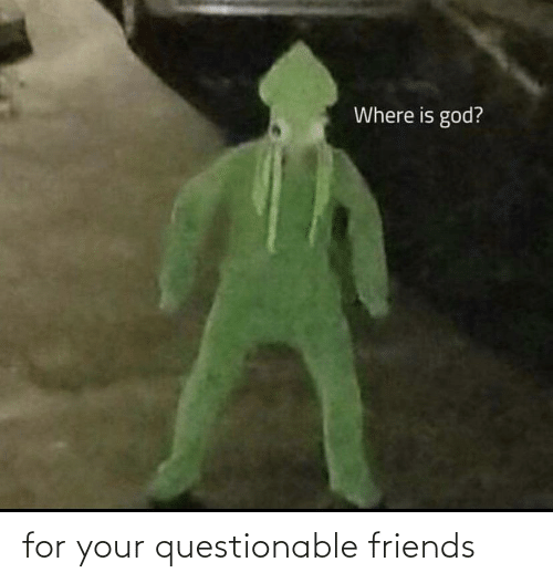 Questionable: for your questionable friends